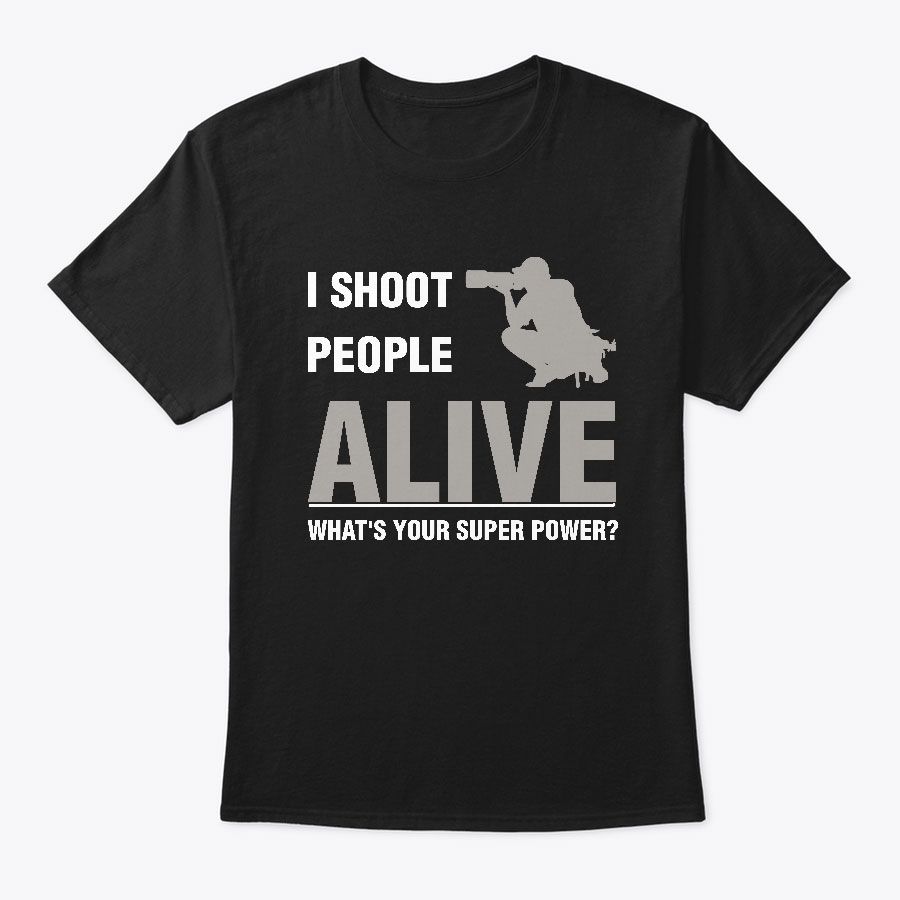 I SHOOT PEOPLE ALIVE (MALE) T SHIRTS