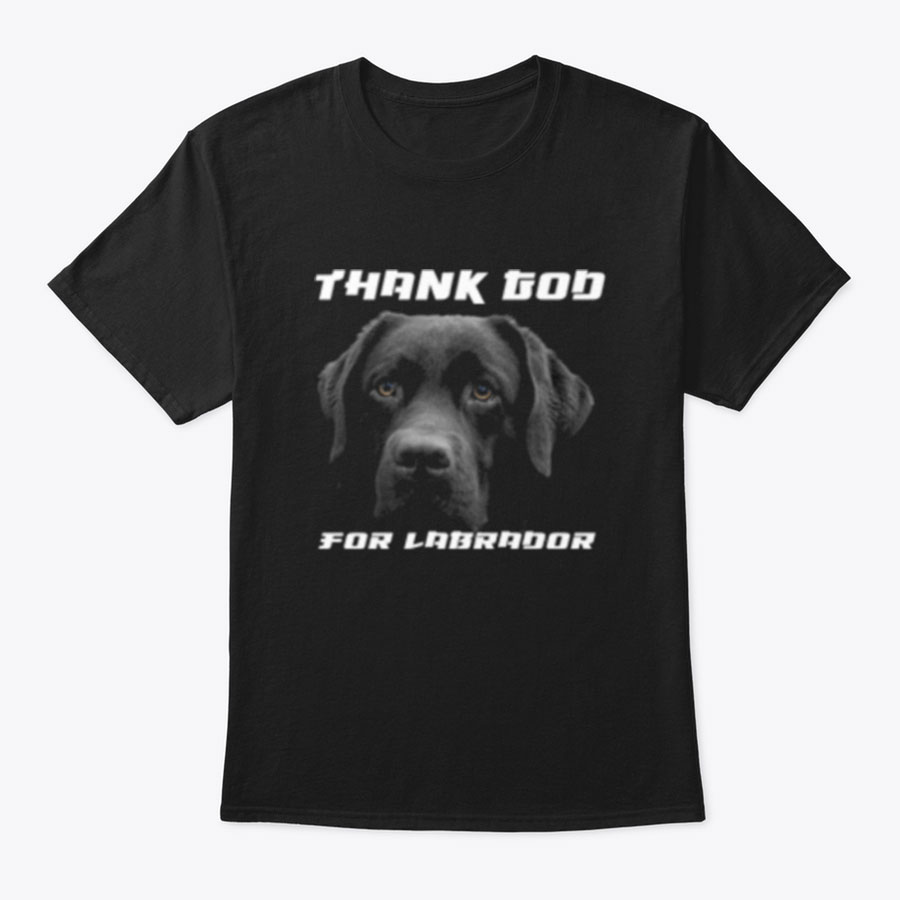 THANK GOD FOR LABRADOR T SHIRTS