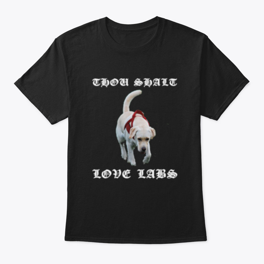 THEN HE SPAKE THOU SHALT LOVE LABS T SHIRTS